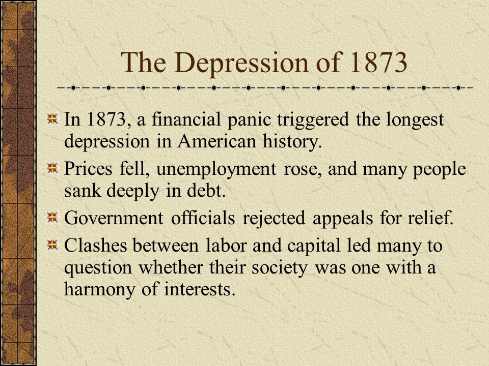The Depression of 1873 In 1873, a financial panic triggered the longest depression in American history.