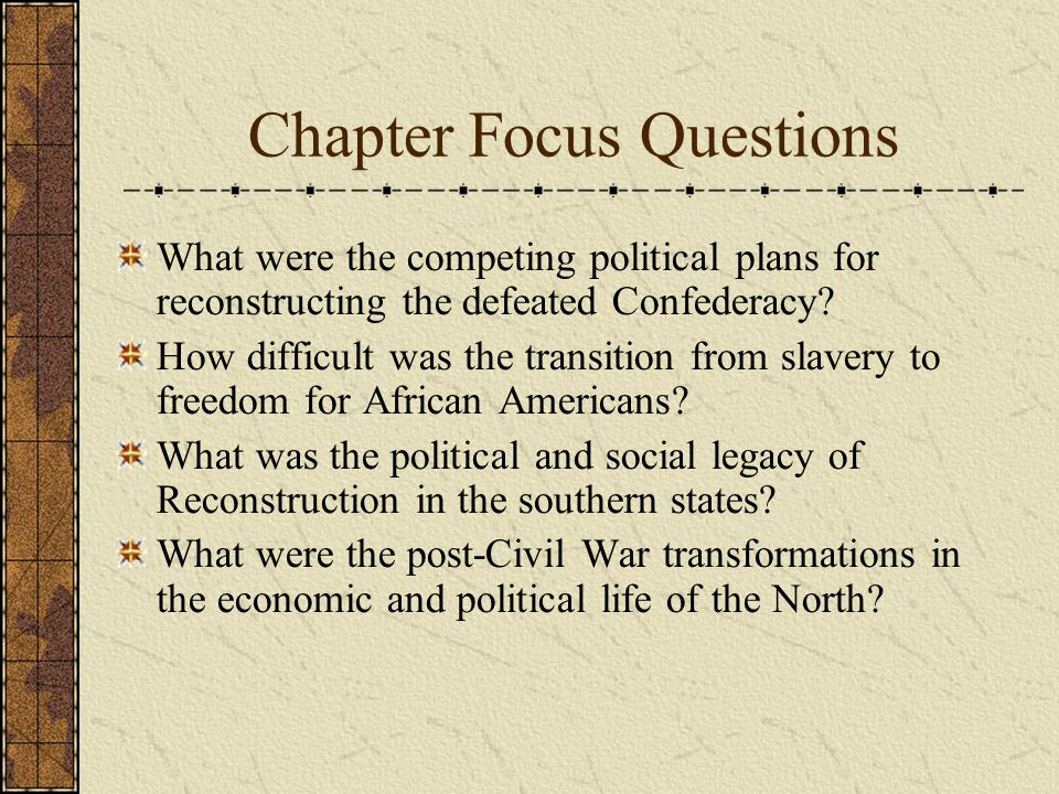 Chapter Focus Questions What were the competing political plans for reconstructing the defeated Confederacy.