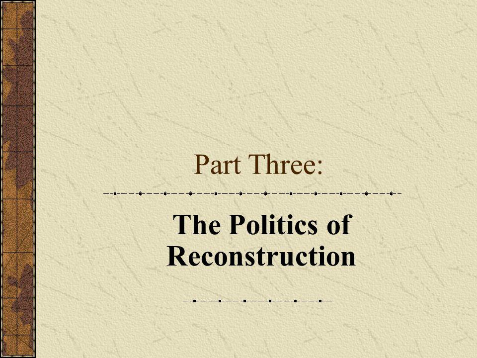 Part Three: The Politics of Reconstruction