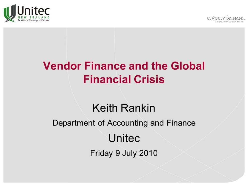 Vendor Finance and the Global Financial Crisis Keith Rankin Department of Accounting and Finance Unitec Friday 9 July 2010