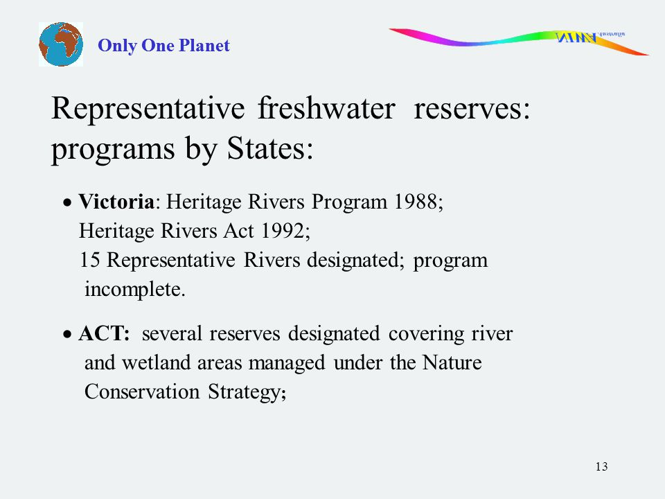 13  Victoria: Heritage Rivers Program 1988; Heritage Rivers Act 1992; 15 Representative Rivers designated; program incomplete.
