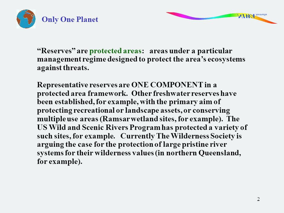 2 Only One Planet Reserves are protected areas: areas under a particular management regime designed to protect the area's ecosystems against threats.