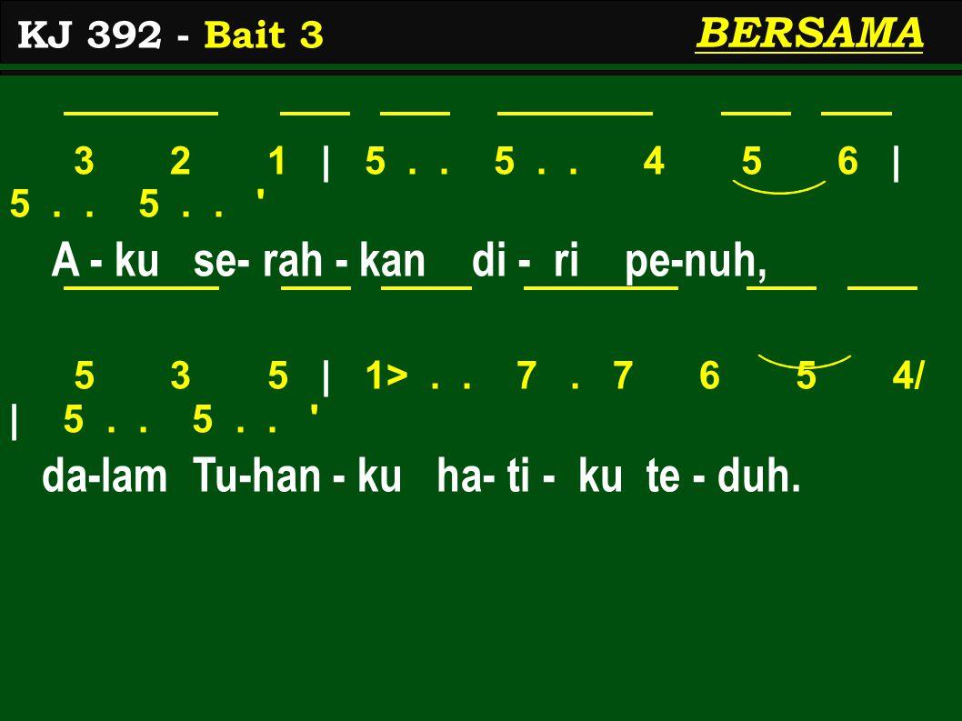 3 2 1 | 5.. 5.. 4 5 6 | 5.. 5.. ' A - ku se- rah - kan di - ri pe-nuh, 5 3 5 | 1>.. 7. 7 6 5 4/ | 5.. 5.. ' da-lam Tu-han - ku ha- ti - ku te - duh. K