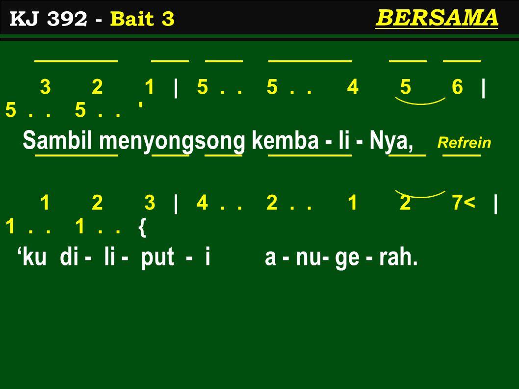 3 2 1 | 5.. 5.. 4 5 6 | 5.. 5.. ' Sambil menyongsong kemba - li - Nya, 1 2 3 | 4.. 2.. 1 2 7< | 1.. 1.. { 'ku di - li - put - i a - nu- ge - rah. KJ 3