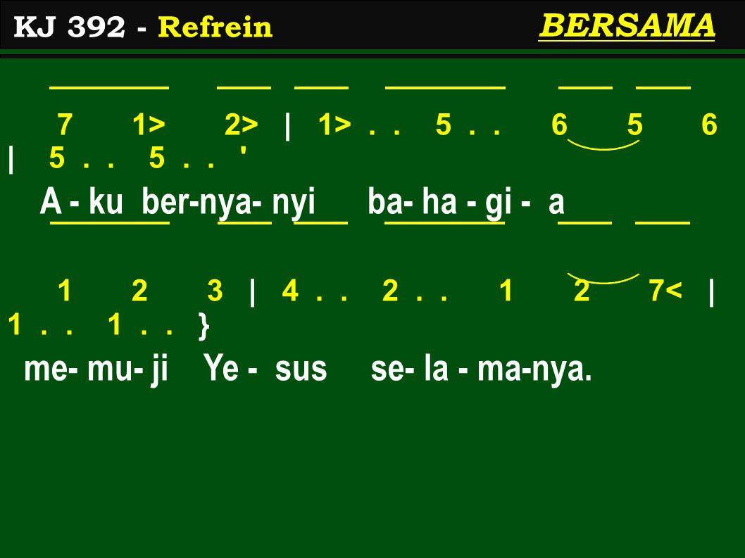 7 1> 2> | 1>.. 5.. 6 5 6 | 5.. 5.. ' A - ku ber-nya- nyi ba- ha - gi - a 1 2 3 | 4.. 2.. 1 2 7< | 1.. 1.. } me- mu- ji Ye - sus se- la - ma-nya. KJ 39