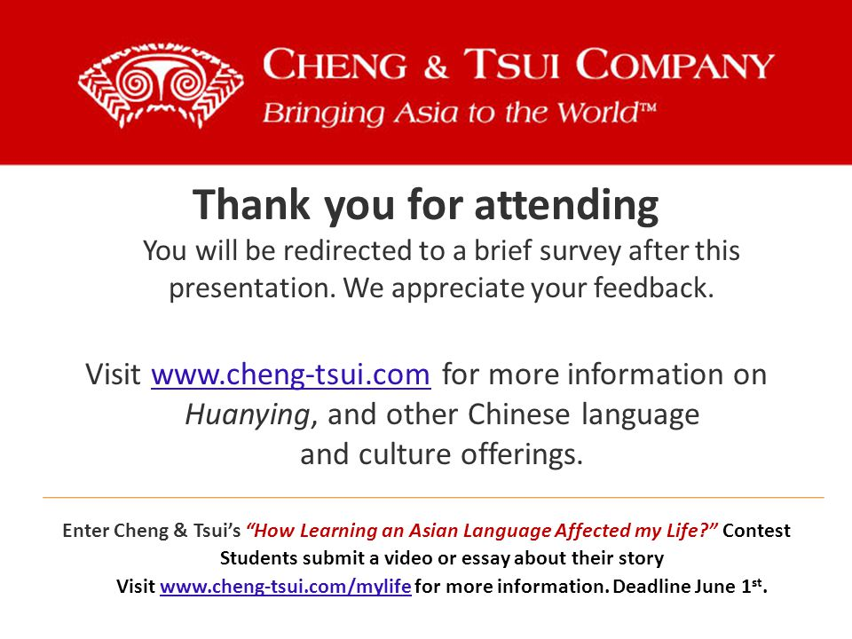 Thank you for attending You will be redirected to a brief survey after this presentation. We appreciate your feedback. Visit www.cheng-tsui.com for mo