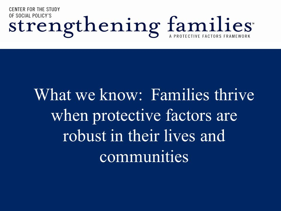 What we know: Families thrive when protective factors are robust in their lives and communities