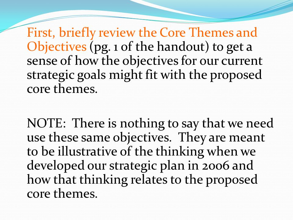 First, briefly review the Core Themes and Objectives (pg.