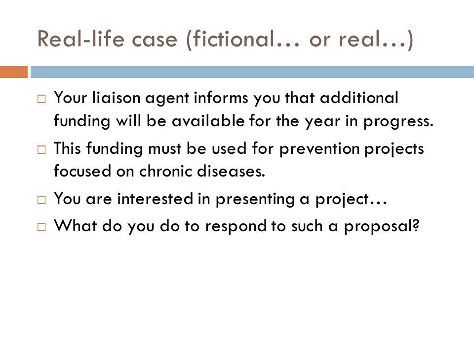 Real-life case (fictional… or real…)  Your liaison agent informs you that additional funding will be available for the year in progress.