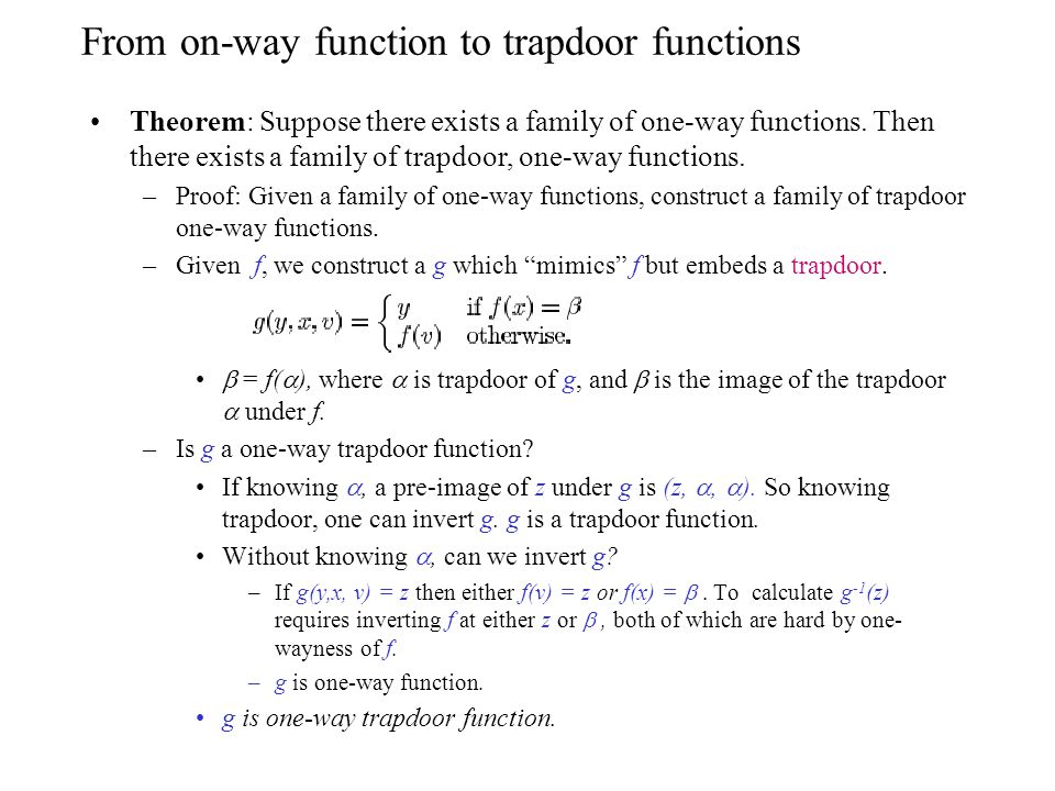 From on-way function to trapdoor functions Theorem: Suppose there exists a family of one-way functions. Then there exists a family of trapdoor, one-wa