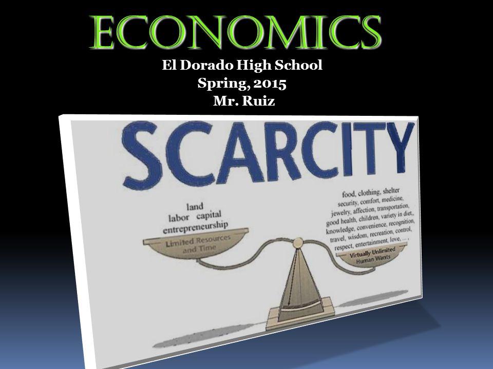 Economics El Dorado High School Spring, 2015 Mr. Ruiz
