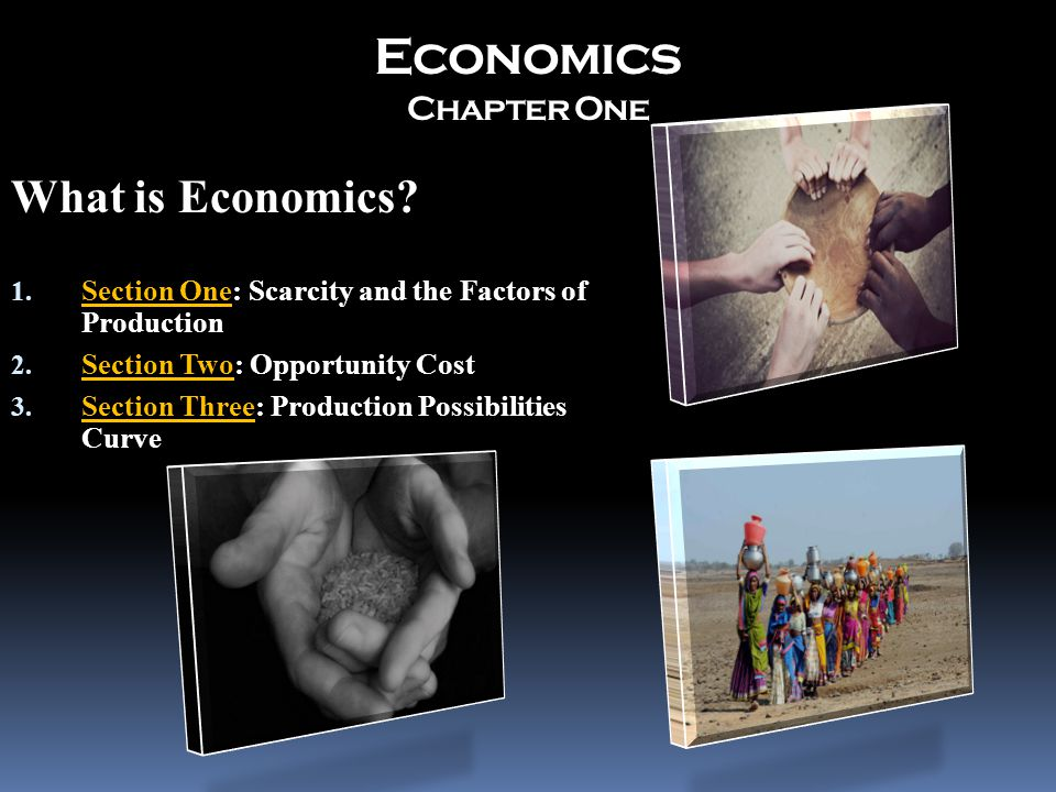 Economics Chapter One What is Economics. 1. Section One: Scarcity and the Factors of Production 2.