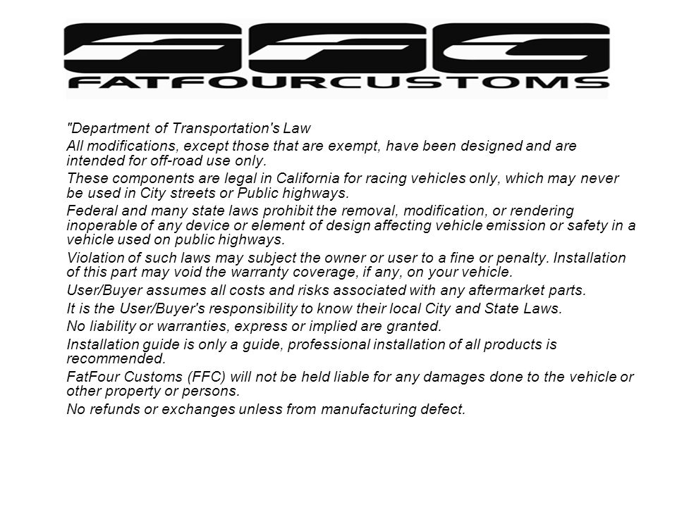 Department of Transportation s Law All modifications, except those that are exempt, have been designed and are intended for off-road use only.