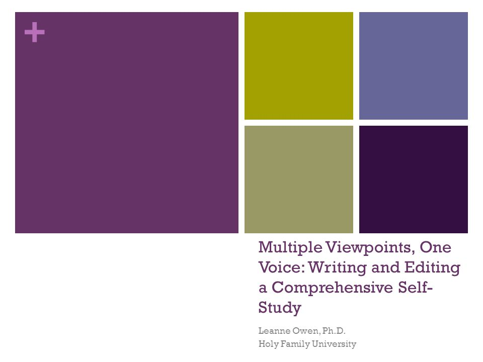 + Multiple Viewpoints, One Voice: Writing and Editing a Comprehensive Self- Study Leanne Owen, Ph.D.