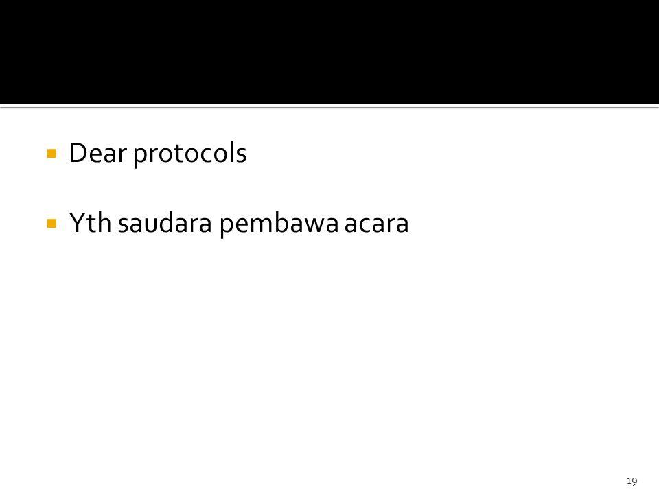  Dear protocols  Yth saudara pembawa acara 19
