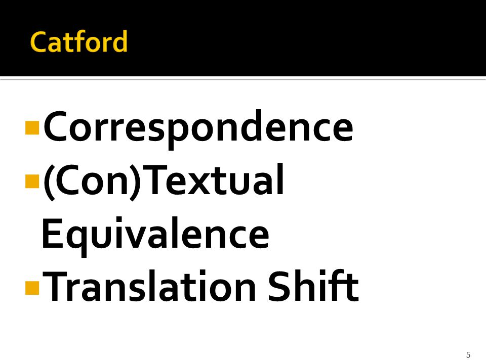  Correspondence  (Con)Textual Equivalence  Translation Shift 5