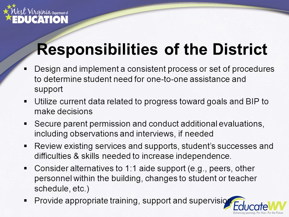 Responsibilities of the District  Design and implement a consistent process or set of procedures to determine student need for one-to-one assistance