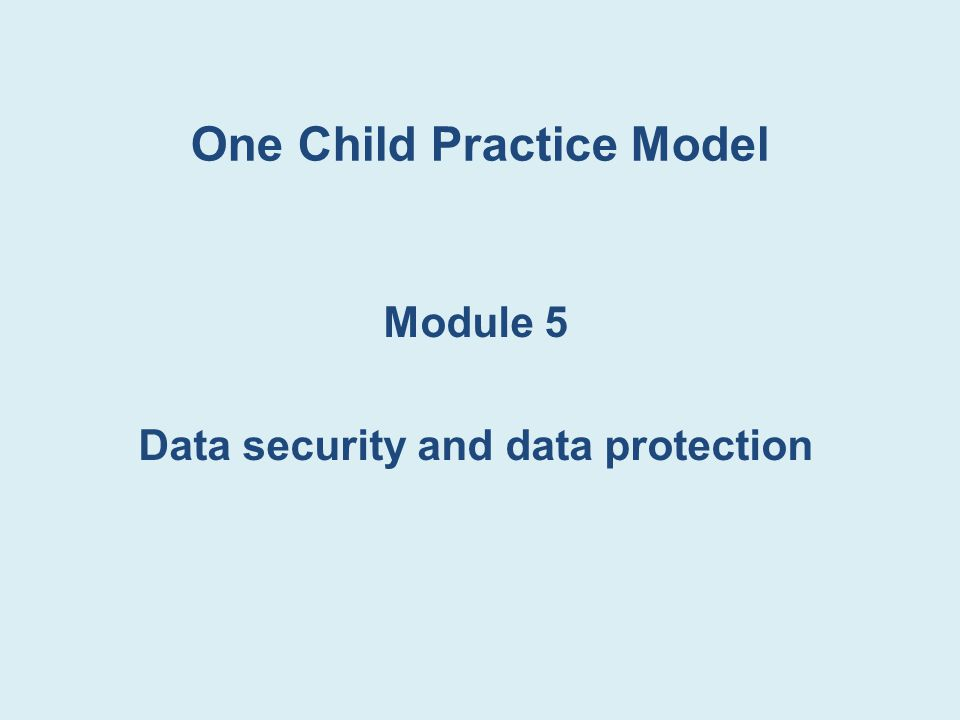 One Child Practice Model Module 5 Data security and data protection