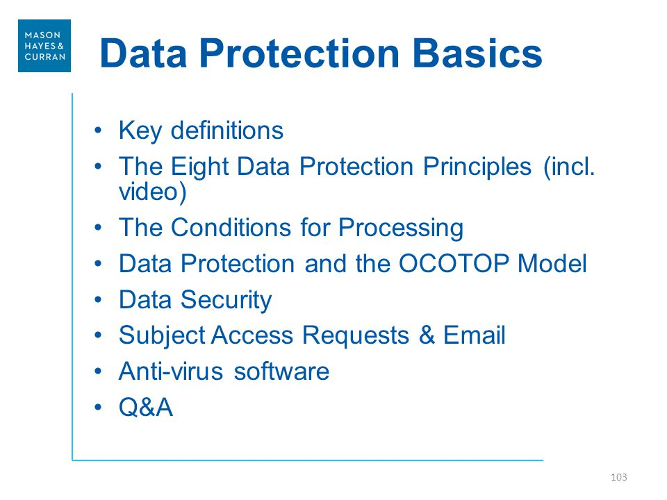 Data Protection Basics Key definitions The Eight Data Protection Principles (incl.