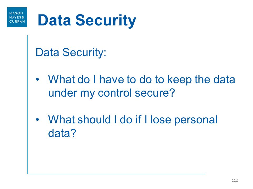 Data Security Data Security: What do I have to do to keep the data under my control secure.
