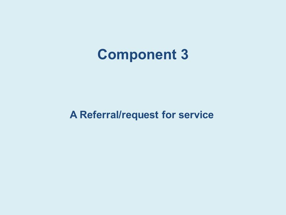 Component 3 A Referral/request for service