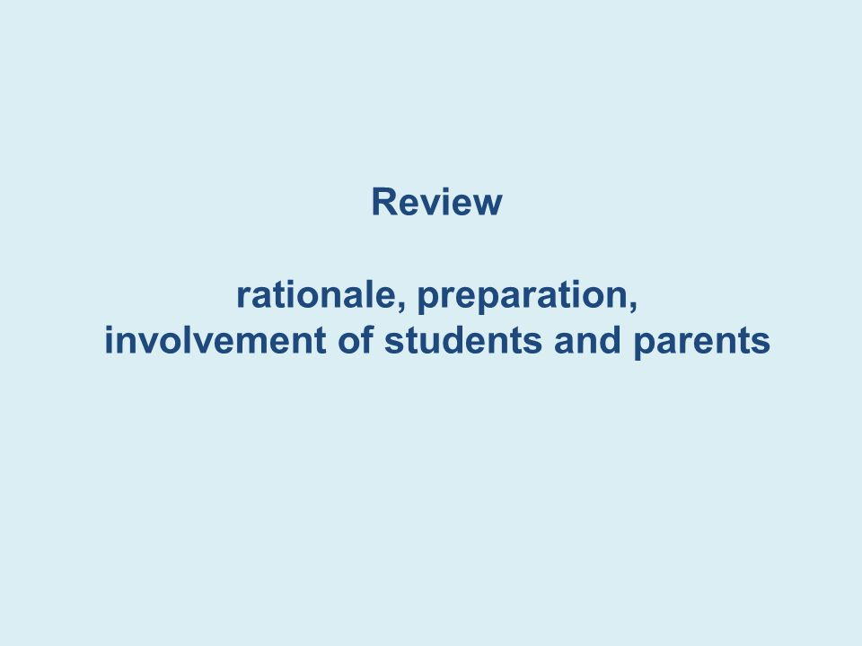 Review rationale, preparation, involvement of students and parents