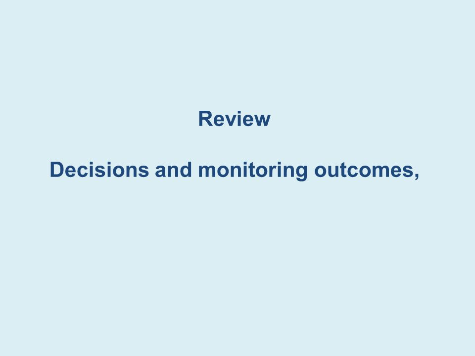 Review Decisions and monitoring outcomes,