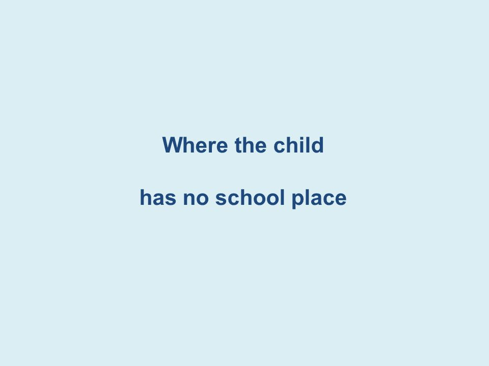 Where the child has no school place