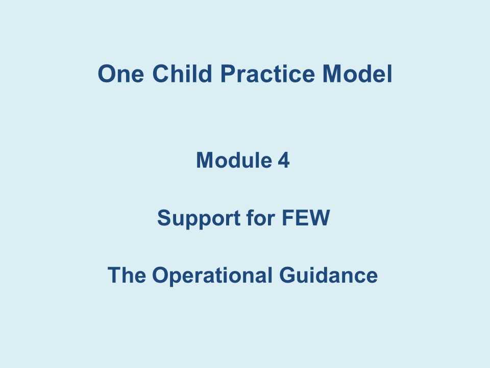 One Child Practice Model Module 4 Support for FEW The Operational Guidance