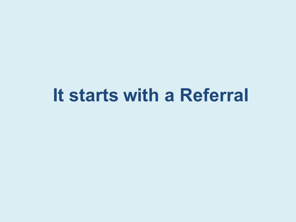 It starts with a Referral
