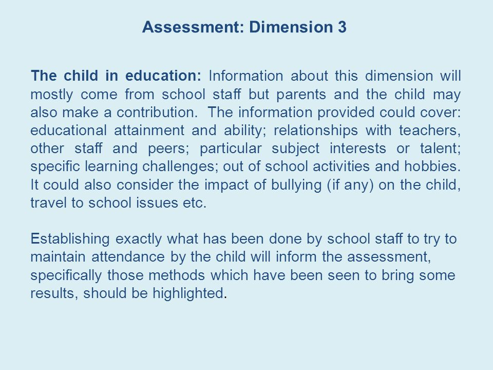 The child in education: Information about this dimension will mostly come from school staff but parents and the child may also make a contribution.