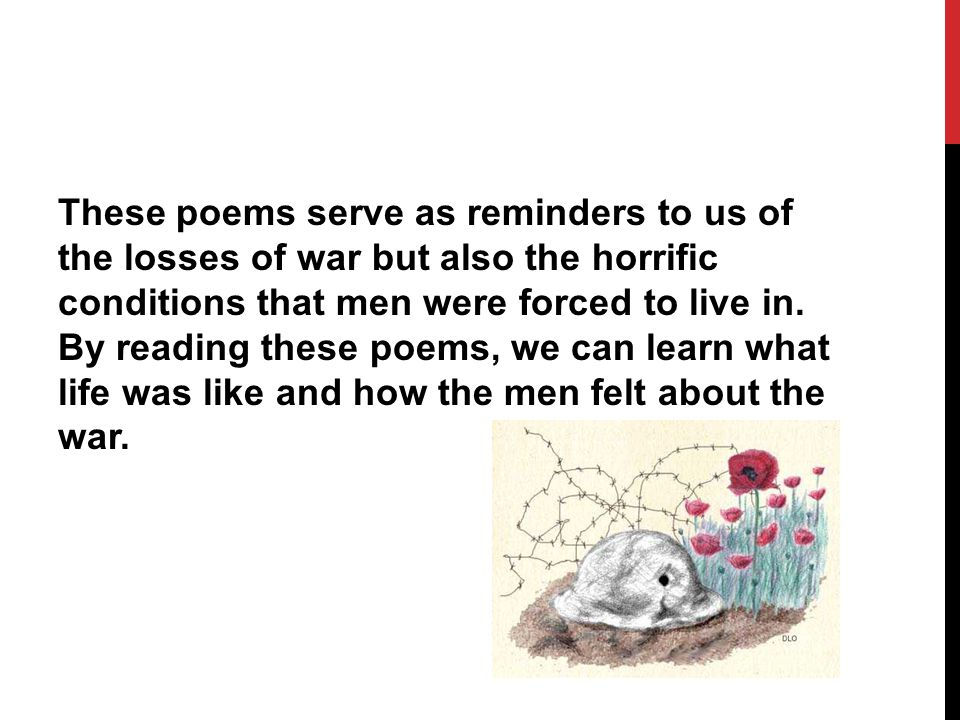 FOR EACH POEM … I want you to highlight the words the tell you all about what it was like to fight in the war and words that tell you about the war.