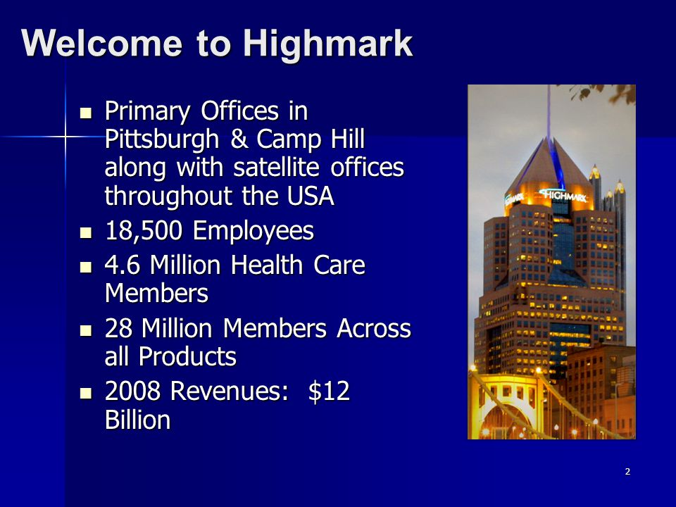 Welcome to Highmark Primary Offices in Pittsburgh & Camp Hill along with satellite offices throughout the USA Primary Offices in Pittsburgh & Camp Hil