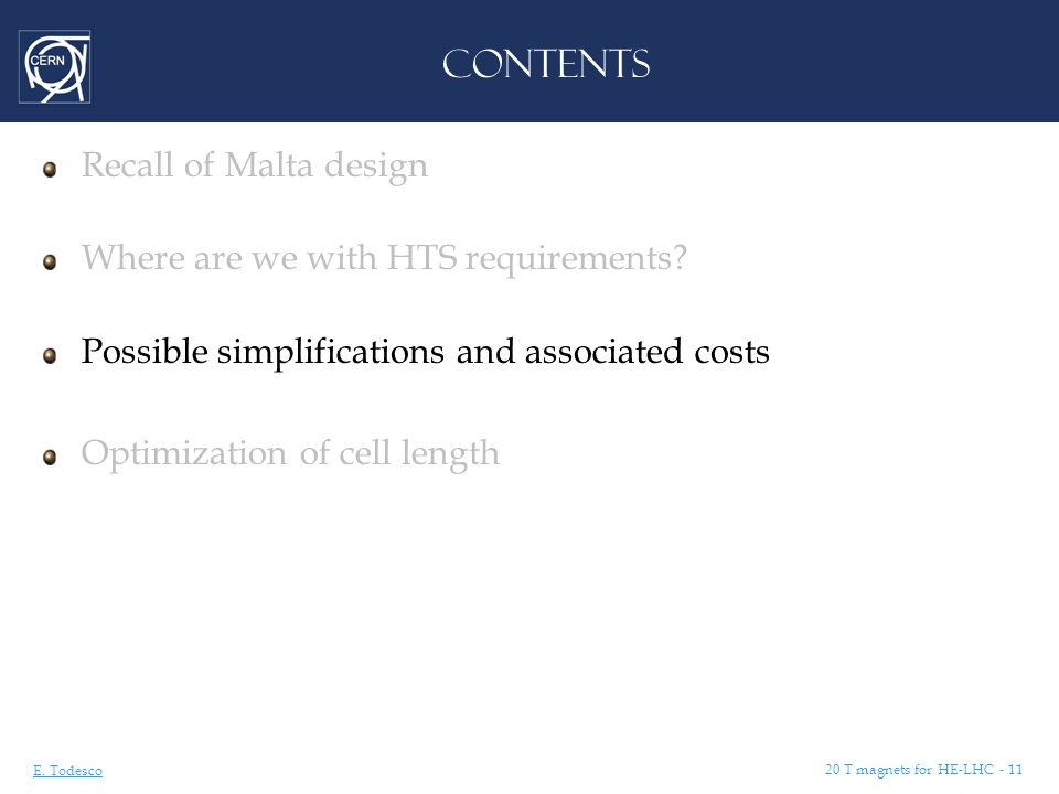 E. Todesco 20 T magnets for HE-LHC - 11 CONTENTS Recall of Malta design Where are we with HTS requirements? Possible simplifications and associated co