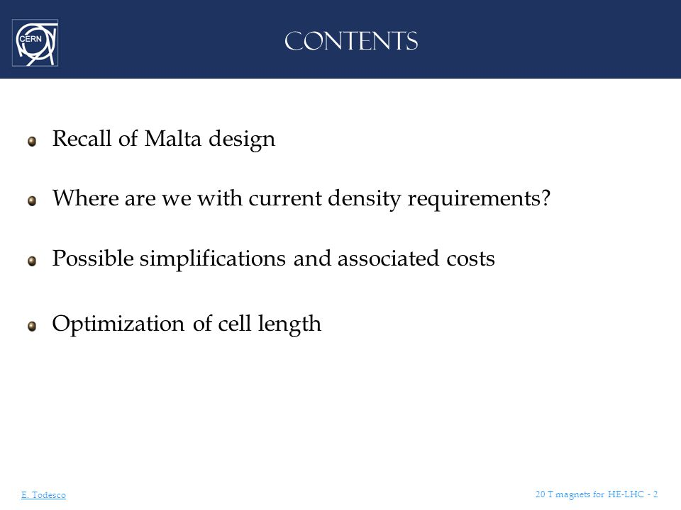 E. Todesco 20 T magnets for HE-LHC - 2 CONTENTS Recall of Malta design Where are we with current density requirements? Possible simplifications and as