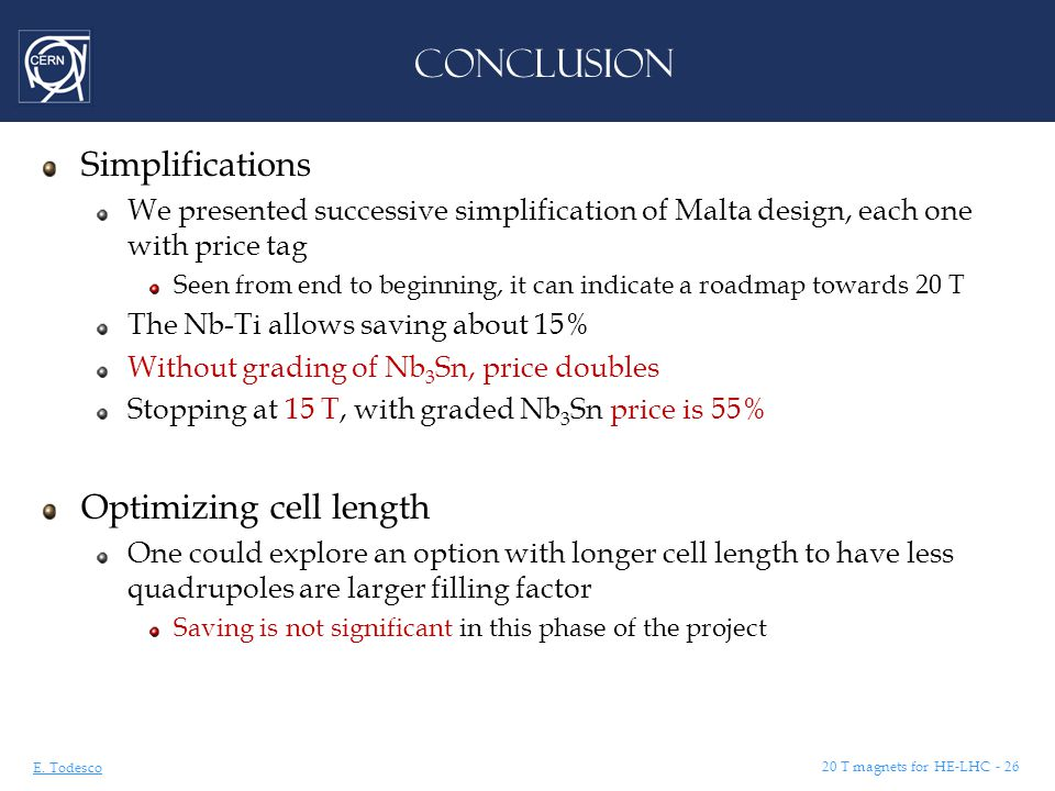 E. Todesco 20 T magnets for HE-LHC - 26 CONCLUSION Simplifications We presented successive simplification of Malta design, each one with price tag See