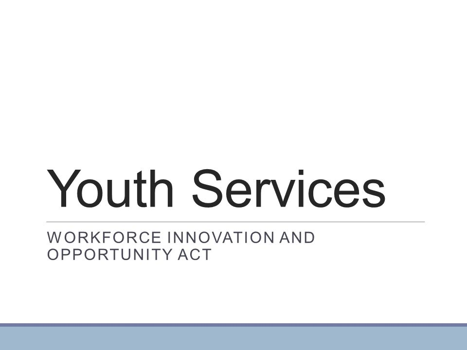Youth Services WORKFORCE INNOVATION AND OPPORTUNITY ACT