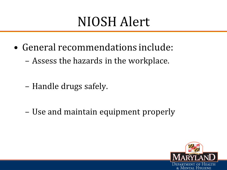NIOSH Alert General recommendations include: –Assess the hazards in the workplace.
