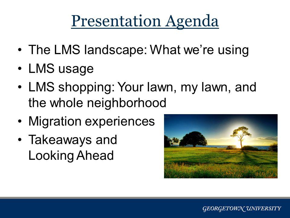 The Landscape Others: Black Bag Coursera (x3) Courseweaver edX Epsilen LCMS+ (Medical School) LON-CAPA Mahara Pearson Studio WordPress On average, each institution has 2.88 LMSes Source: CSG LMS Survey, 2013 # of schools