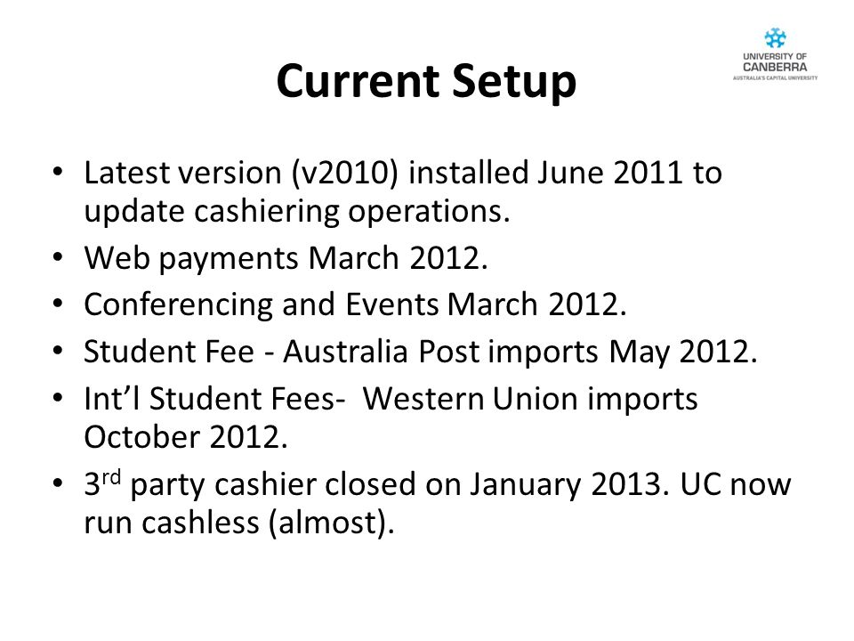 Current Setup Latest version (v2010) installed June 2011 to update cashiering operations.