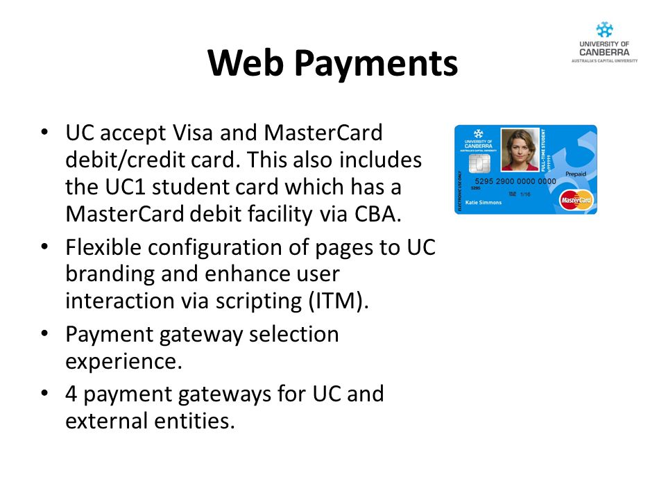 Web Payments UC accept Visa and MasterCard debit/credit card.