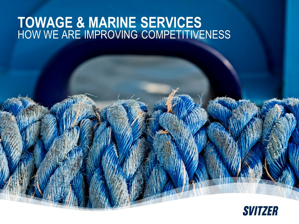 TOWAGE & MARINE SERVICES HOW WE ARE IMPROVING COMPETITIVENESS