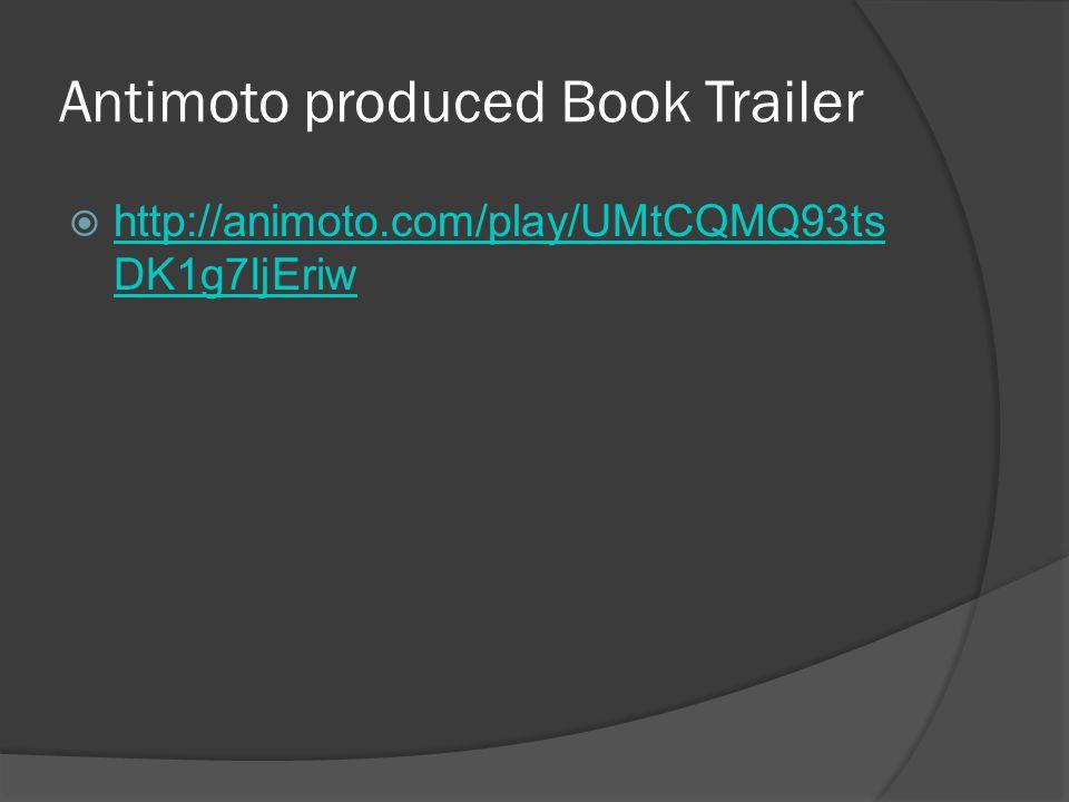 Antimoto produced Book Trailer  http://animoto.com/play/UMtCQMQ93ts DK1g7IjEriw http://animoto.com/play/UMtCQMQ93ts DK1g7IjEriw