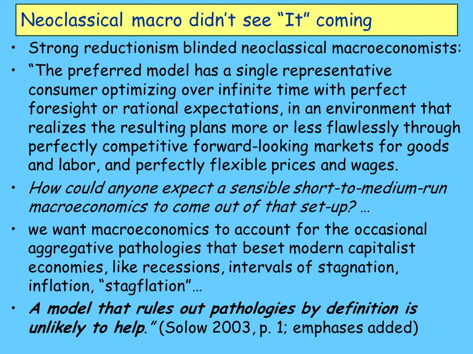 "Neoclassical macro didn't see ""It"" coming Strong reductionism blinded neoclassical macroeconomists: ""The preferred model has a single representative c"