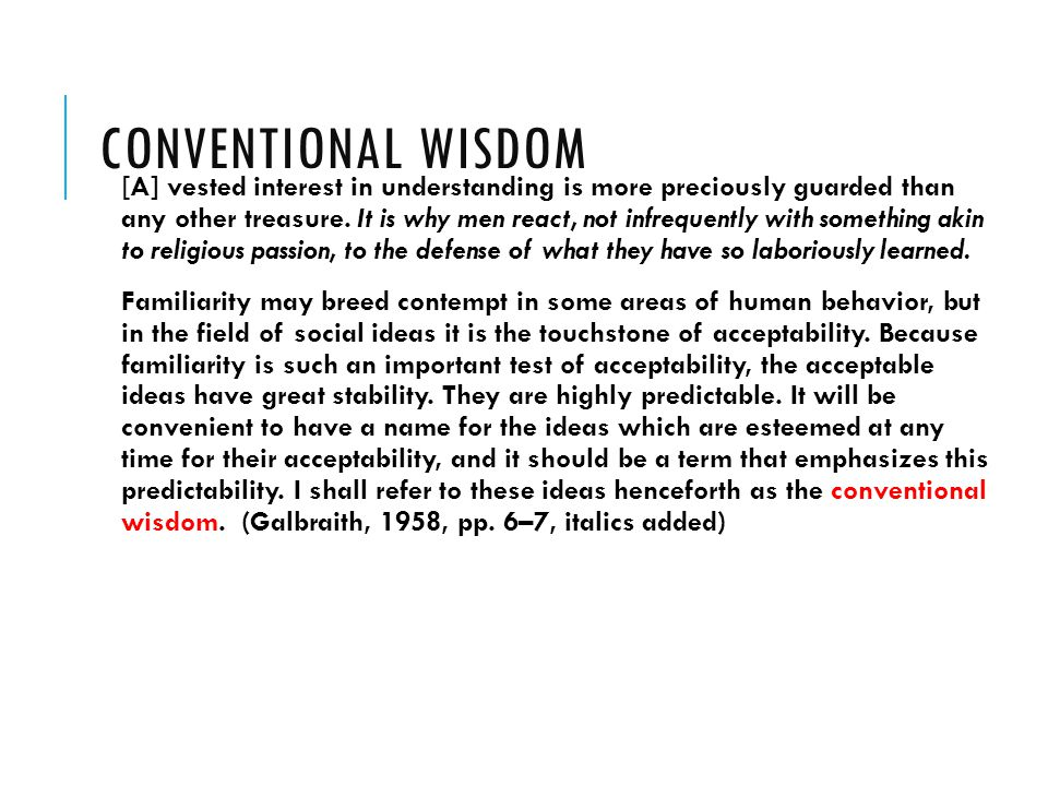 CONVENTIONAL WISDOM [A] vested interest in understanding is more preciously guarded than any other treasure.