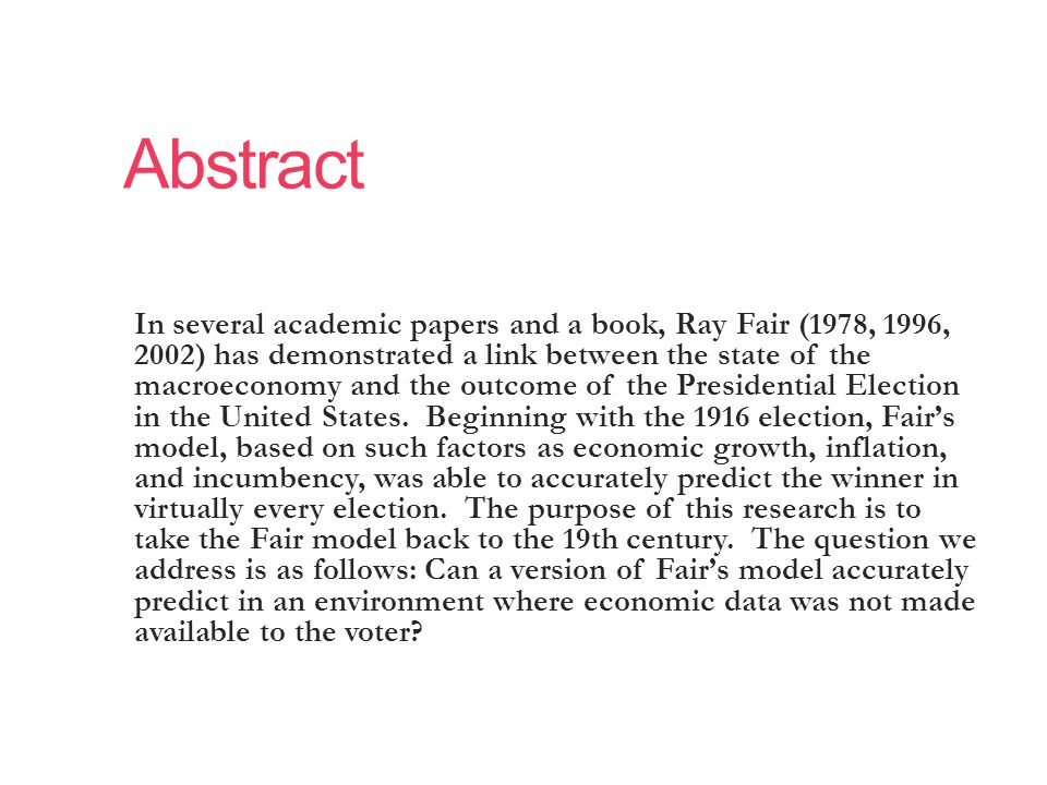 Abstract In several academic papers and a book, Ray Fair (1978, 1996, 2002) has demonstrated a link between the state of the macroeconomy and the outcome of the Presidential Election in the United States.