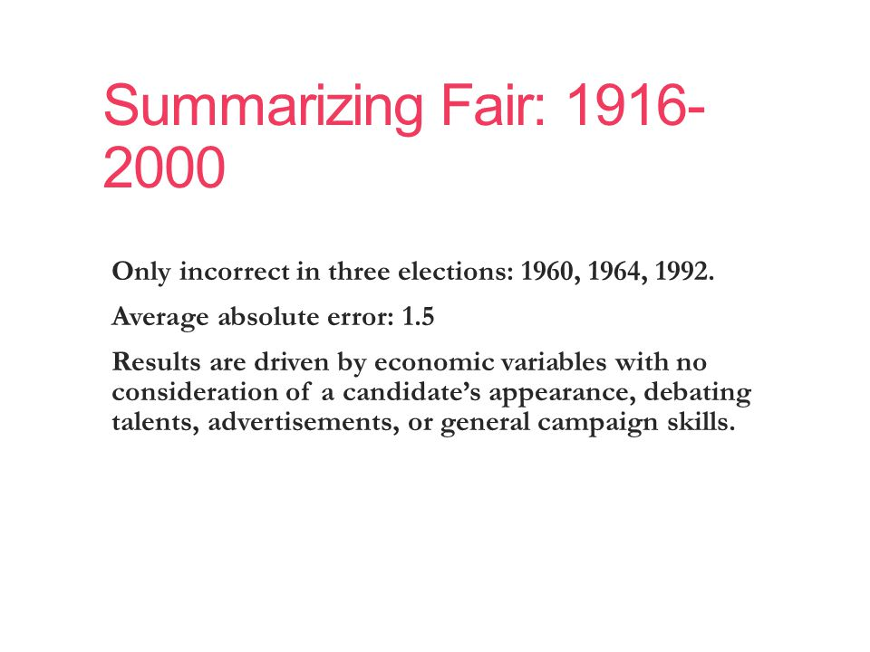 Summarizing Fair: 1916- 2000 Only incorrect in three elections: 1960, 1964, 1992.