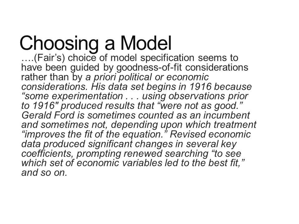 Choosing a Model ….(Fair's) choice of model specification seems to have been guided by goodness-of-fit considerations rather than by a priori political or economic considerations.