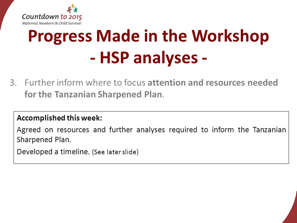 Progress Made in the Workshop - HSP analyses - 3.Further inform where to focus attention and resources needed for the Tanzanian Sharpened Plan.