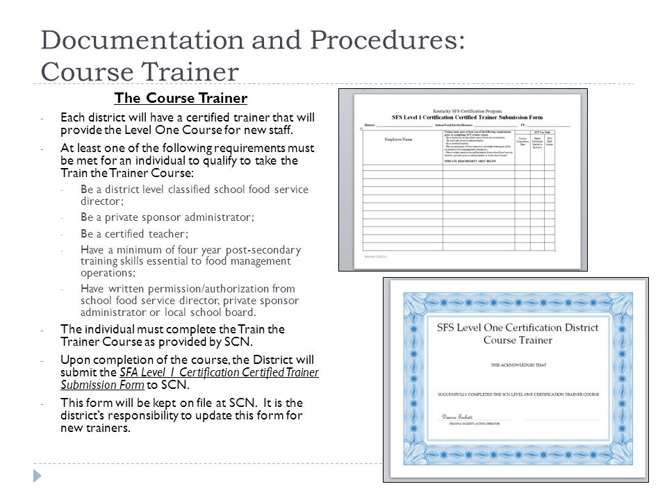 Documentation and Procedures: Course Trainer The Course Trainer - Each district will have a certified trainer that will provide the Level One Course for new staff.